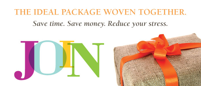 The Ideal Package Woven Together. Save time. Save money. Reduce your stress.