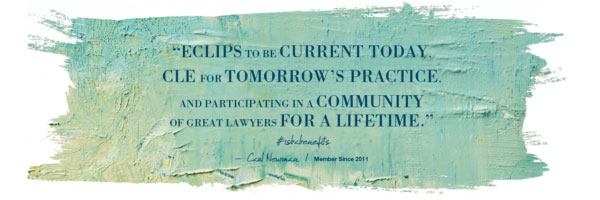 Member Benefit quote: Carl Newman: eClips to be current today, CLE for tomorrow's practice, and participate in a community of great lwayers for a lifetime.