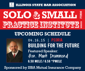 ISBA Solo and Small Firm Practice Institute 4.16.15 Peoria