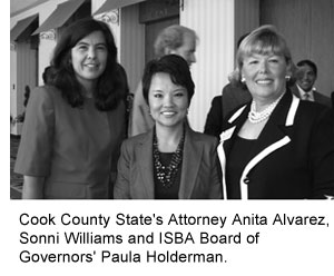 Cook County State's Attorney Anita Alvarez, Sonni Williams and ISBA Board of Governors' Paula Holderman.