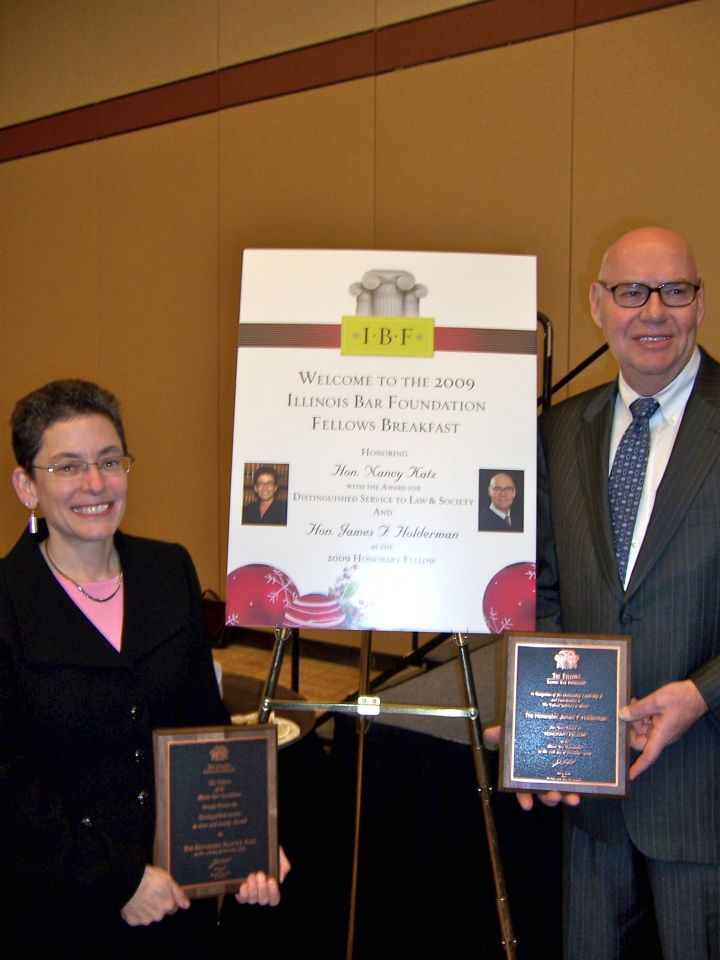 The Illinois Bar Foundation Fellows honored Nancy Katz, Associate Judge of the Circuit Court of Cook County, and James F. Holderman, Chief Judge of the U.S. District Court of Northern Illinois, at the group's annual breakfast on Friday, Dec. 11, at the Sheraton Chicago Hotel & Towers.